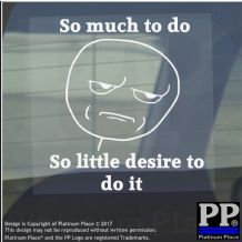 So Much to do, so Little Desire to do it-Window,Car,Van,Sticker,Sign,Meme,Window,Face,Lazy,Busy,Funny,Book